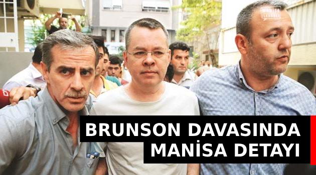 BRUNSON DAVASINDA MANİSA DETAYI