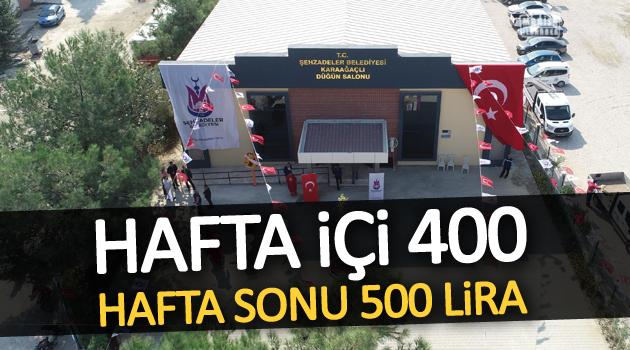 HAFTA İÇİ 400, HAFTA SONU 500 LİRA
