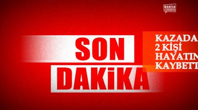 Manisa – İzmir yolunda kazada 2 kişi öldü