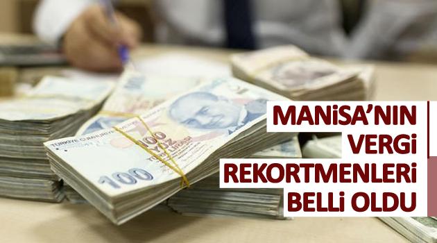 MANİSA'NIN VERGİ REKORTMENLERİ BELLİ OLDU