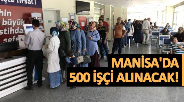 MANİSA'DA 500 İŞÇİ ALINACAK!