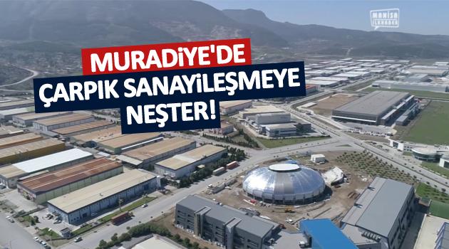 MURADİYE'DE ÇARPIK SANAYİLEŞMEYE NEŞTER!