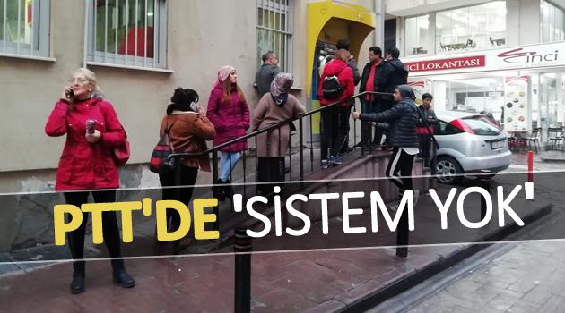 PTT'DE 'SİSTEM YOK'