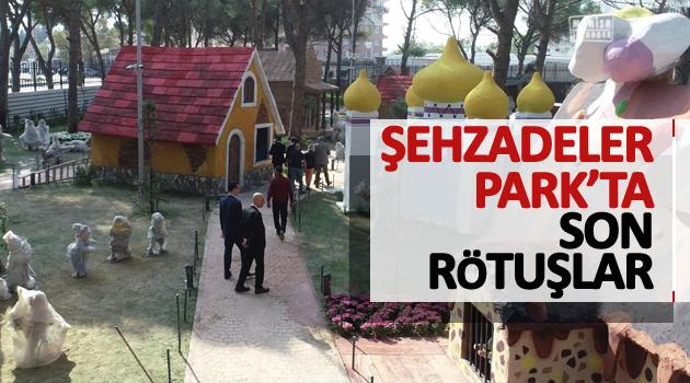 ŞEHZADELER PARK'TA SON RÖTUŞLAR