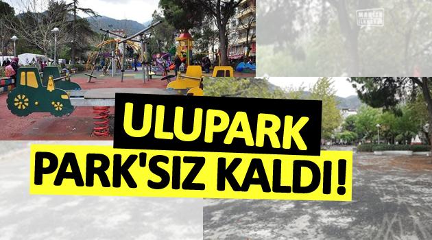 ULUPARK PARK'SIZ KALDI