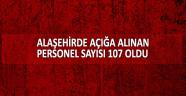Alaşehir'de açığa alınan kamu personeli sayısı 107 oldu