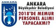 Ankara Büyükşehir Belediyesi Memur Alımları Ne Zaman?